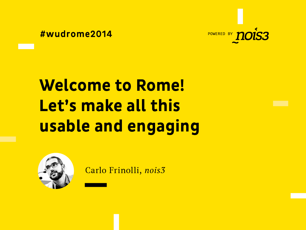 Scarica le slide di Welcome to Rome. Let's make all this usable and engaging.