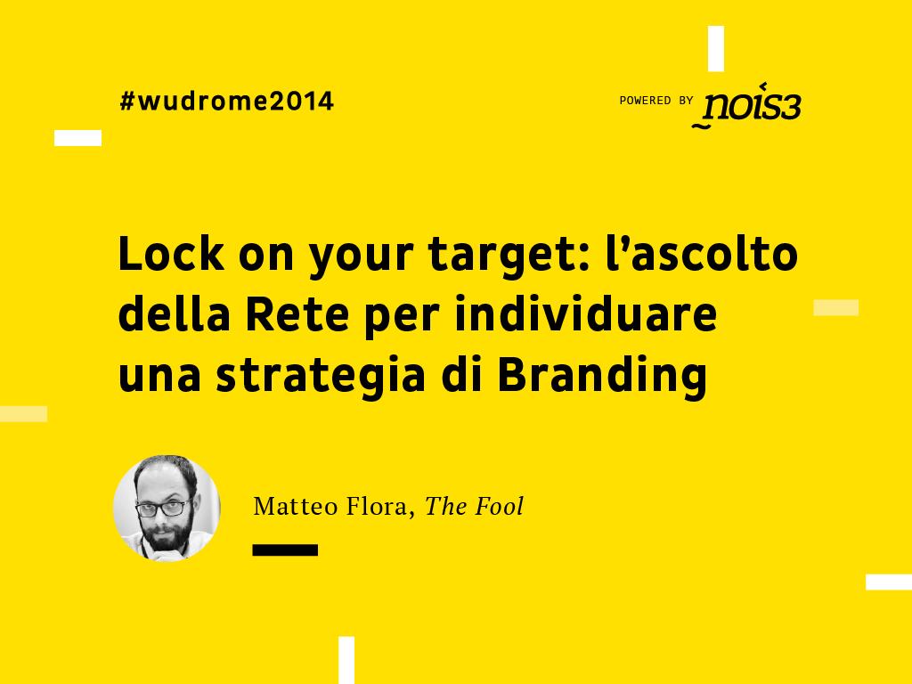 Scarica le slide di Lock on your target: l'ascolto della Rete per individuare una strategia di Branding